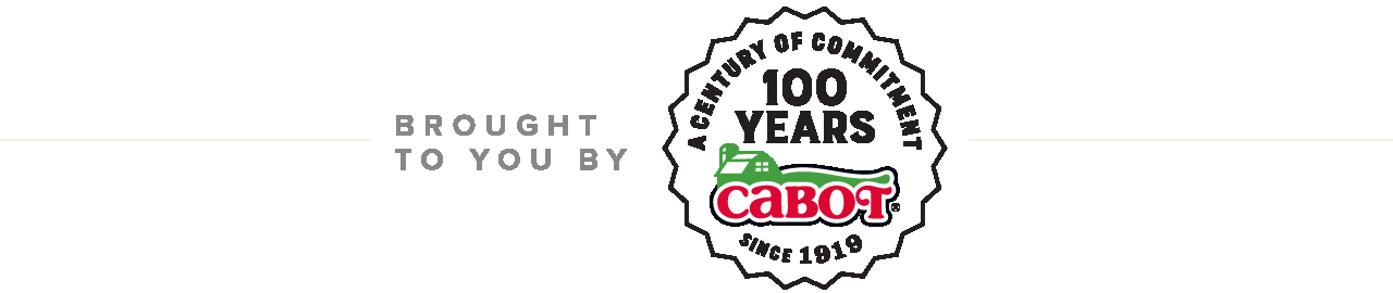 Brought to you by Cabot Creamery, A Century of Commitment