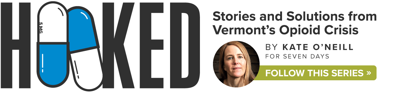 Hooked: Stories and Solutions from Vermont's Opioid Crisis by Kate O'Neill. Click here to follow the series.