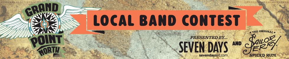 Grand Point North Local Band Contest presented by Seven Days and Sailor Jerry